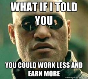 The Most Awesome Paradix is that you can Work LESS to Earn More!